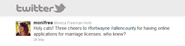 Monica Freeman's Tweet on May 26 read: Holy cats! Three cheers to #fortwayne #allencounty for having online applications for marriage licenses. who knew?