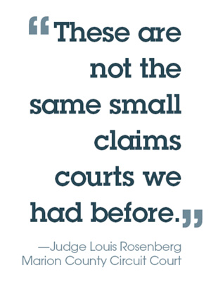 "Pull quote: ""These are not the same small claims courts we had before."" -- Judge Louis Rosenberg, Marion County Circuit Court"