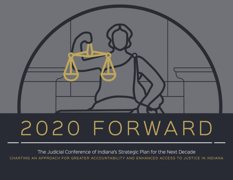 Image of the cover of the Strategic Planning Committee Report. Contour line drawing of Lady Justice holding scales. Text reads 2020 Forward. The Judicial Conference of Indiana's Strategic Plan for the Next Decade. Charting an approach for greater accountability and enhanced access to justice in Indiana.