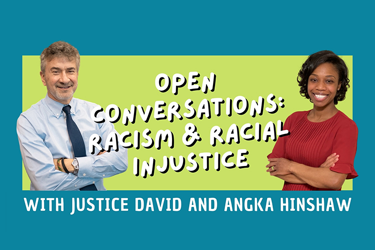 """Images of Justice Steven David and attorney Angka Hinshaw and text that reads, """"Open Conversations: Racism & Racial Injustice."""""""